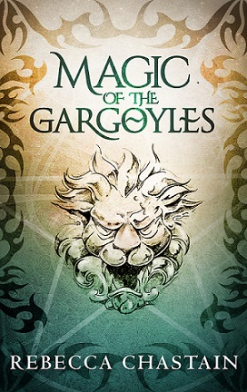 Magic of the Gargoyles, by Rebecca Chastain: AReview