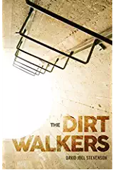 The Dirt Walkers, by David Joel Stevenson: A Review