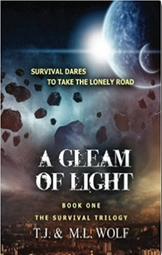 A Gleam of Light: Book 1 of the Survival Trilogy, by T.J. & M.L Wolf