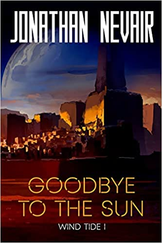 Goodbye to the Sun, by Jonathan Nevair: AReview